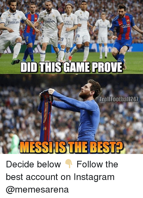 Fty: Fty  Emiran  Ily  mirate  AK  /y  19  DIDTHIS GAME PROVE  TrollFootball247  MESSIIS THE BEST? Decide below 👇🏼 Follow the best account on Instagram @memesarena