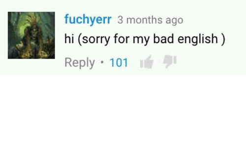Youtube Snapshots: fuchyerr 3 months ago  hi (sorry for my bad english)  Reply 101