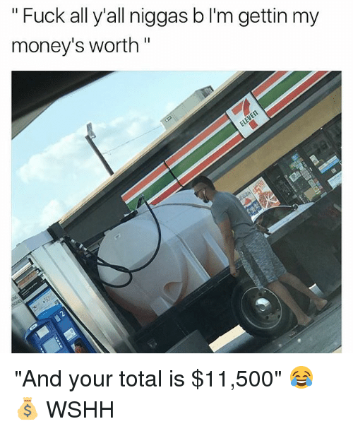 """Totaled: """" Fuck all y'all niggas b I'm gettin my  money's worth"""" """"And your total is $11,500"""" 😂💰 WSHH"""