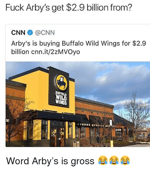 cnn.com, Funny, and Arby's: Fuck Arby's get $2.9 billion from?  CNN @CNN  Arby's is buying Buffalo Wild Wings for $2.9  billion cnn.it/2zMVOyo  BUFFALO Word Arby's is gross 😂😂😂