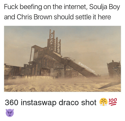 Beef, Beef, and Chris Brown: Fuck beefing on the internet, Soulja Boy  and Chris Brown should settle it here 360 instaswap draco shot 😤💯👿