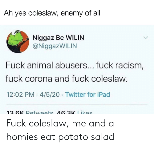 potato salad: Fuck coleslaw, me and a homies eat potato salad