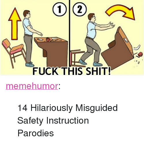 """parodies: FUCK-THIS SHIT! <p><a href=""""http://memehumor.net/post/165490826742/14-hilariously-misguided-safety-instruction"""" class=""""tumblr_blog"""">memehumor</a>:</p>  <blockquote><p>14 Hilariously Misguided Safety Instruction Parodies</p></blockquote>"""