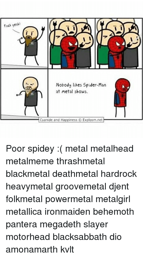 Cyanid And Happiness: Fuck yeah  Nobody likes Spider-Man  at metal shows.  Cyanide and Happiness O Explosm.net Poor spidey :( metal metalhead metalmeme thrashmetal blackmetal deathmetal hardrock heavymetal groovemetal djent folkmetal powermetal metalgirl metallica ironmaiden behemoth pantera megadeth slayer motorhead blacksabbath dio amonamarth kvlt