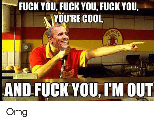 Fuck You Fuck You Your Cool Fuck You Im Out 58