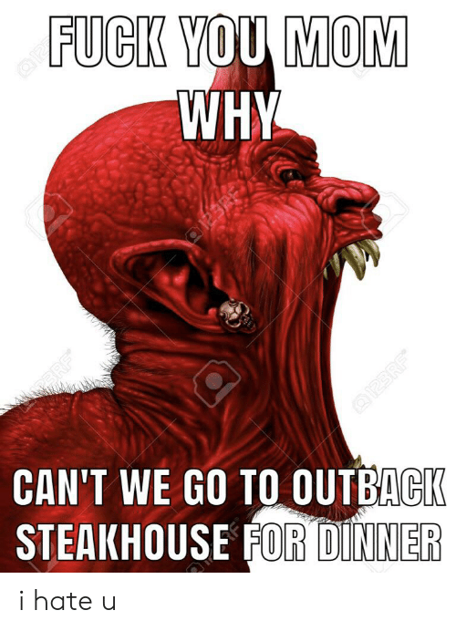 Outback Steakhouse: FUCK YOU MOM  WHY  PRF  OIP3RF  CAN'T WE GO TO OUTBACK  STEAKHOUSE FOR DINNER i hate u