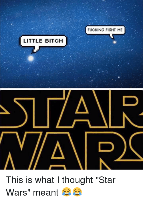 "Bitch, Fucking, and Star Wars: FUCKING FIGHT ME  LITTLE BITCH  ATSLZAAR.  AVAR This is what I thought ""Star Wars"" meant 😂😂"