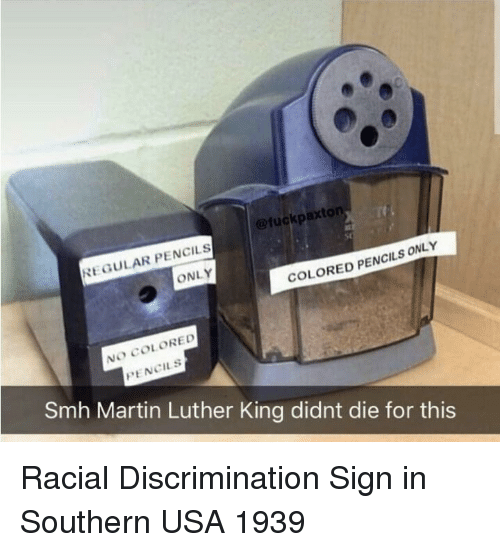 Martin Luther King: @fuckpaxton  REGULAR PENCILS  ONLY  COLORED PENCILS ONLY  NO COLORED  PENCILS  Smh Martin Luther King didnt die for this Racial Discrimination Sign in Southern USA 1939
