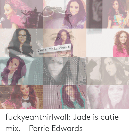 perrie edwards: fuckyeahthirlwall:  Jade is cutie mix.-Perrie Edwards