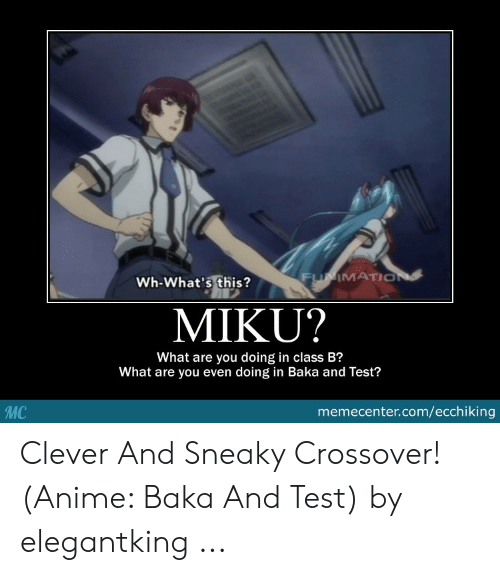 baka and test: FUIMATIO  Wh-What's this?  MIKU?  What are you doing in class B?  What are you even doing in Baka and Test?  memecenter.com/ecchiking  MC Clever And Sneaky Crossover! (Anime: Baka And Test) by elegantking ...