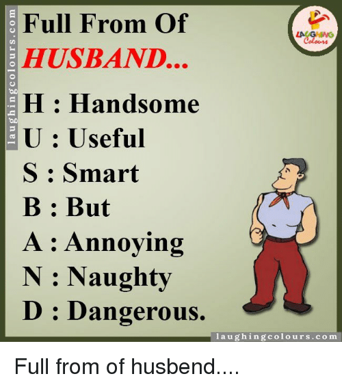 Funny Meme For Your Husband : Full from of husband h handsome u useful s smart b but a