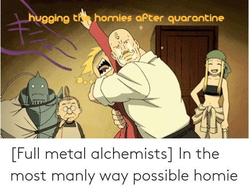 manly: [Full metal alchemists] In the most manly way possible homie
