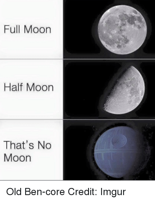 Thats No Moon: Full Moon  Half Moon  That's No  Moon Old Ben-core  Credit: Imgur