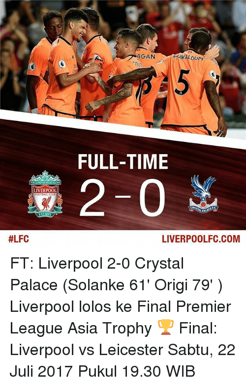 Julying: FULL-TIME  2-0  LIVERPOOL  TBALL  #LFC  LIVERPOOLFC.COM FT: Liverpool 2-0 Crystal Palace (Solanke 61' Origi 79' ) Liverpool lolos ke Final Premier League Asia Trophy 🏆 Final: Liverpool vs Leicester Sabtu, 22 Juli 2017 Pukul 19.30 WIB
