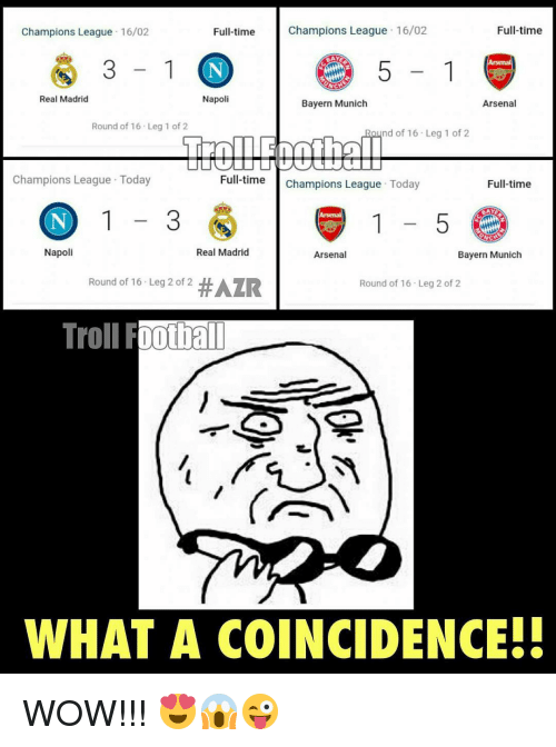Arsenal, Memes, and Real Madrid: Full-time  Champions League 16/02  Full-time  Champions League  16/02  NCA  Real Madrid  Napoli  Bayern Munich  Arsenal  Round of 16 Leg 1 of 2  nd of 16 Leg 1 of 2  Champions League Today  Full-time  Champions League  Today  Full-time  NO 1 3  Napoli  Real Madrid  Arsenal  Bayern Munich  Round of 16 Leg 2 of 2  #AZR  Round of 16 Leg 2 of 2  Troll FDDhall  WHAT A COINCIDENCE!! WOW!!! 😍😱😜