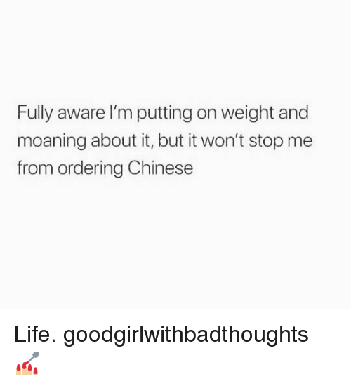 Life, Memes, and Chinese: Fully aware I'm putting on weight and  moaning about it, but it won't stop me  from ordering Chinese Life. goodgirlwithbadthoughts 💅🏼