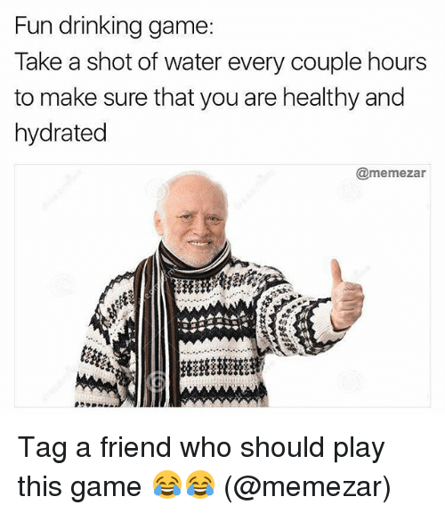 Fun Drinking Game Take A Shot Of Water Every Couple Hours