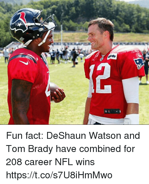 Nfl, Tom Brady, and Brady: Fun fact: DeShaun Watson and Tom Brady have combined for 208 career NFL wins https://t.co/s7U8iHmMwo