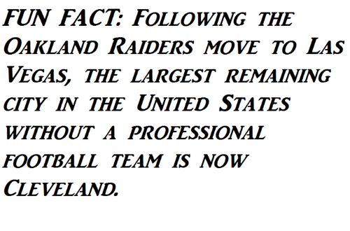 Oakland Raiders: FUN FACT FOLLOWING THE  OAKLAND RAIDERS MOVE TO LAS  VEGAS THE LARGEST REMAINING  CITY IN THE UNITED STATES  WITHOUT A PROFESSIONAL  FOOTBALL TEAM IS NOW  CLEVELAND,