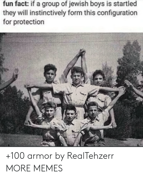startled: fun fact: if a group of jewish boys is startled  they will instinctively form this configuration  for protection +100 armor by RealTehzerr MORE MEMES