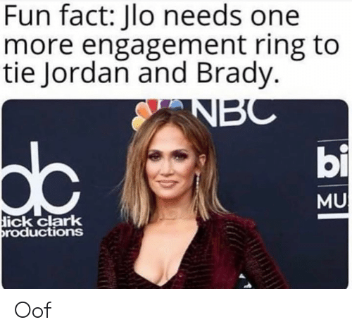 engagement ring: Fun fact: Jlo needs one  more engagement ring to  tie Jordan and Brady.  bi  dc  MU  ick clark  roductions Oof