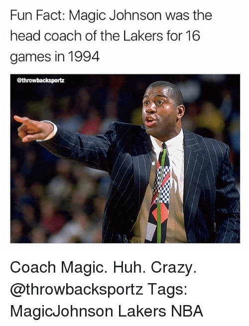 Crazy, Head, and Huh: Fun Fact: Magic Johnson was the  head coach of the Lakers for 16  games in 1994  @throwbacksportz Coach Magic. Huh. Crazy. @throwbacksportz Tags: MagicJohnson Lakers NBA