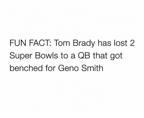 super bowls: FUN FACT: Tom Brady has lost 2  Super Bowls to a QB that got  benched for Geno Smith