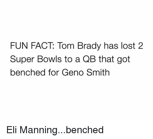 super bowls: FUN FACT: Tom Brady has lost 2  Super Bowls to a QB that got  benched for Geno Smith Eli Manning...benched