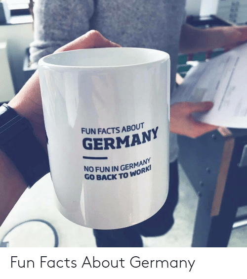 No Fun: FUN FACTS ABOUT  GERMAN  NO FUN IN GERMANY  GO BACK TO WO Fun Facts About Germany​