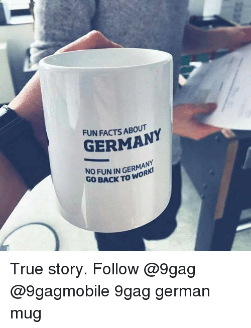 Germanic: FUN FACTS ABOUT  GERMANY  NO FUN IN GERMANY  GO BACK TO WO  R True story. Follow @9gag @9gagmobile 9gag german mug