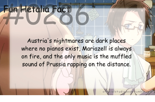 rapping: Fun Fletalia Fac  Austria's nightmares are dark places  where no pianos exist, Mariazell is always  on fire, and the only music is the muffled  sound of Prussia rapping on the distance.