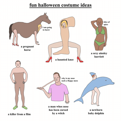 ainsley harriott: fun halloween costume ideas  slice of  spice  i am goin;g  to burst  a pregnant  horse  a sexy ainsley  harriott  a haunted knee  ツ  why is my nose  such a floppy mess  a man whos nose  has been cursed  by a witch  a newborn  baby dolphin  a killer from a film