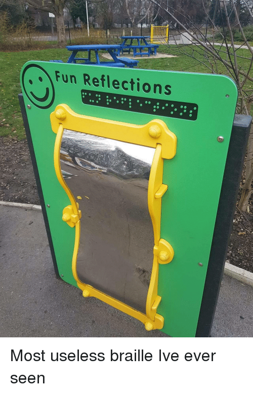 Reflections: Fun Reflections Most useless braille Ive ever seen