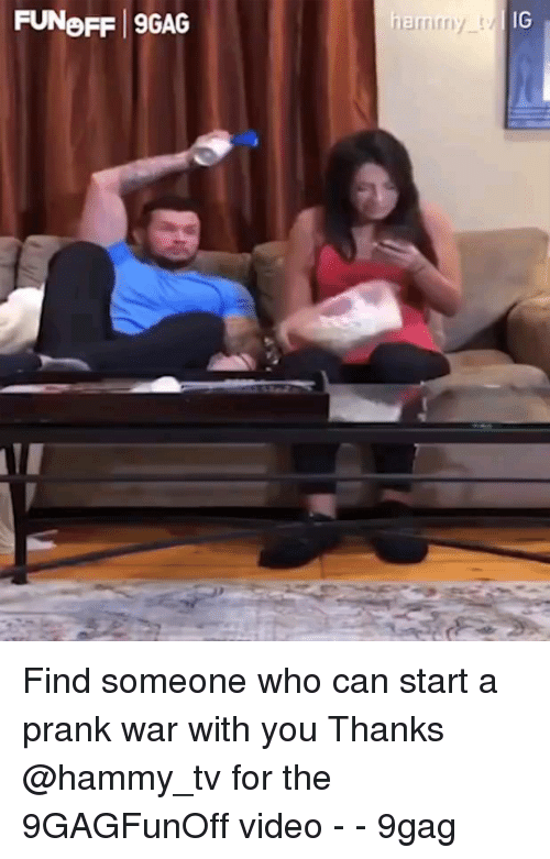 9gag, Memes, and Prank: FUNeFF 9GAG  IG Find someone who can start a prank war with you Thanks @hammy_tv for the 9GAGFunOff video - - 9gag