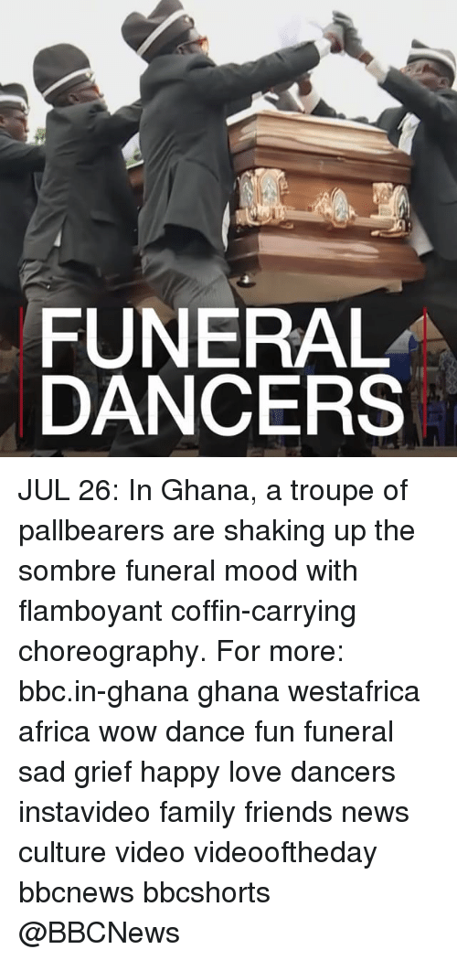 Choreography: FUNERAL  DANCERS JUL 26: In Ghana, a troupe of pallbearers are shaking up the sombre funeral mood with flamboyant coffin-carrying choreography. For more: bbc.in-ghana ghana westafrica africa wow dance fun funeral sad grief happy love dancers instavideo family friends news culture video videooftheday bbcnews bbcshorts @BBCNews