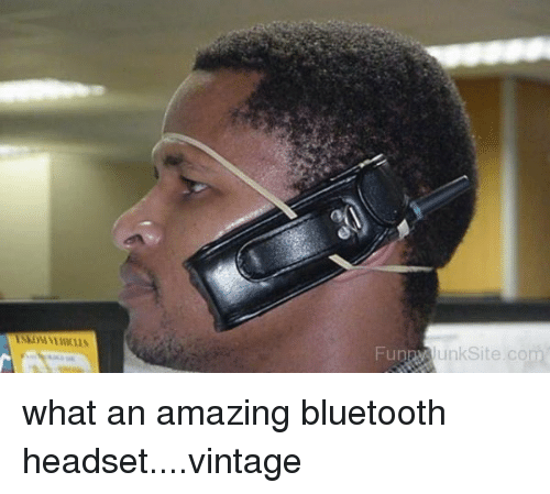 Fung UnkSite Com What An Amazing Bluetooth Headsetvintage