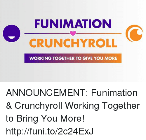 Crunchyroll, Dank, and Work: FUNIMATION  CRUNCHY ROLL  WORKING TOGETHER TO GIVE YOU MORE ANNOUNCEMENT: Funimation & Crunchyroll Working Together to Bring You More! http://funi.to/2c24ExJ