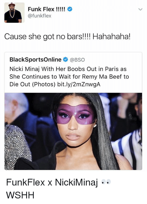 Beef, Flexing, and Memes: Funk Flex  @funk flex  Cause she got no bars!!!! Hahahaha!  BlackSportsOnline  so  Nicki Minaj With Her Boobs Out in Paris as  She Continues to Wait for Remy Ma Beef to  Die Out (Photos) bit.ly/2mZnwgA FunkFlex x NickiMinaj 👀 WSHH