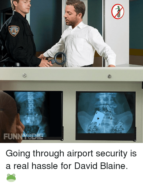 David Blaine: FUNNA SBE Going through airport security is a real hassle for David Blaine. 🐸