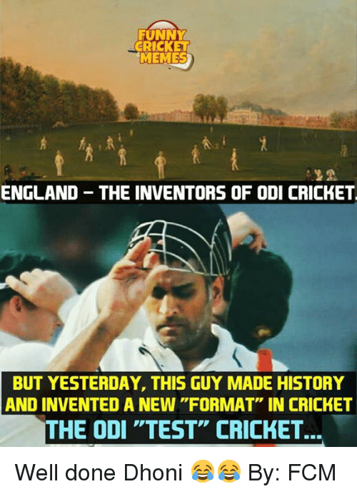 """odi: FUNNY  CRICKE  MEMES  ENGLAND THE INVENTORS OF ODI CRICKET  BUT YESTERDAY, THIS GUY MADE HISTORY  AND INVENTED A NEW """"FORMAT"""" IN CRICKET  THE ODI """"TEST"""" CRICKET... Well done Dhoni 😂😂  By: FCM"""