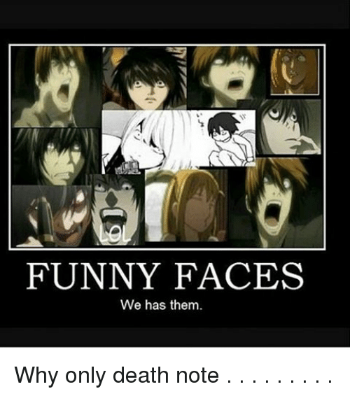 funny face: FUNNY FACES  We has them. Why only death note . . . . . . . . .