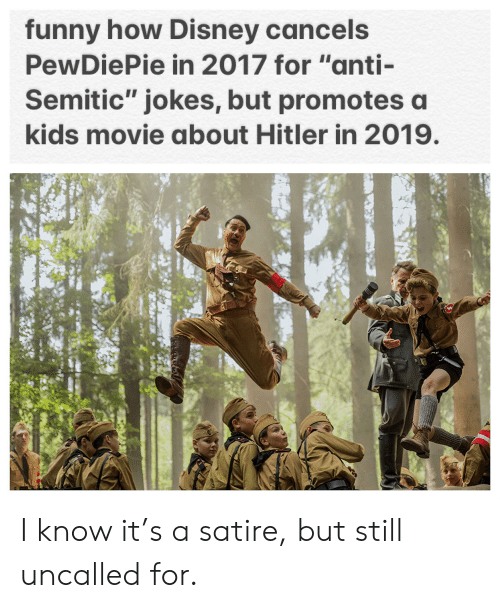 """Anti Semitic Jokes: funny how Disney cancels  PewDiePie in 2017 for """"anti-  Semitic"""" jokes, but promotes a  kids movie about Hitler in 2019. I know it's a satire, but still uncalled for."""