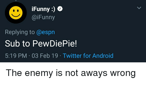 funny ifunny: |Funny :)  @iFunny  Replying to @espn  Sub to PewDiePie!  5:19 PM 03 Feb 19 Twitter for Android
