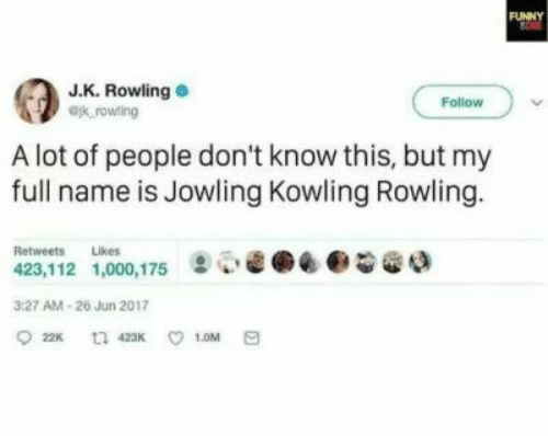 J K: FUNNY  J.K. Rowling  Follow  ak.rowling  A lot of people don't know this, but my  full name is Jowling Kowling Rowling.  Retweets  Likes  423,112 1,000,175  3:27 AM-26 Jun 2017  22K t 423K  1.0M