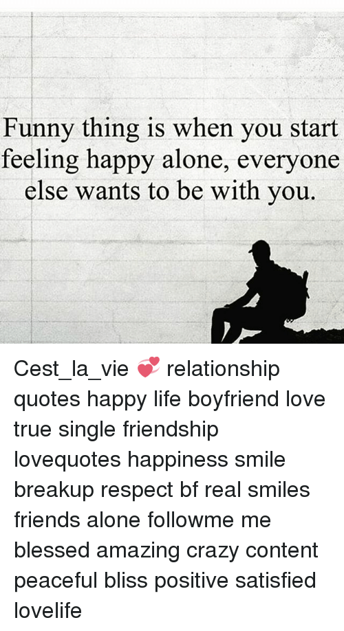 Funny Thing Is When You Start Feeling Happy Alone Everyone