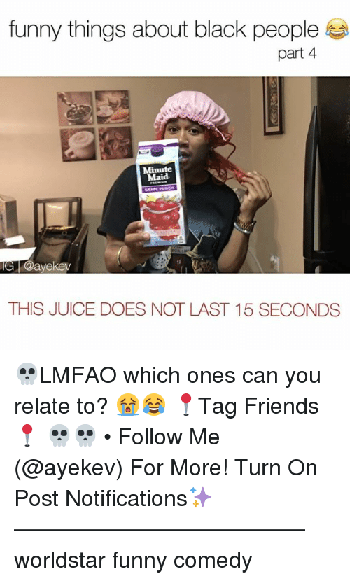 4 minute: funny things about black people  part 4  Minute  Maid  GRAPE PUNCH  @ayekev  THIS JUICE DOES NOT LAST 15 SECONDS 💀LMFAO which ones can you relate to? 😭😂 📍Tag Friends📍 💀💀 • Follow Me (@ayekev) For More! Turn On Post Notifications✨ ————————————— worldstar funny comedy