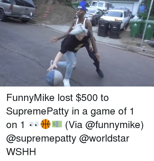 Memes, Worldstar, and Wshh: FunnyMike lost $500 to SupremePatty in a game of 1 on 1 👀🏀💵 (Via @funnymike) @supremepatty @worldstar WSHH