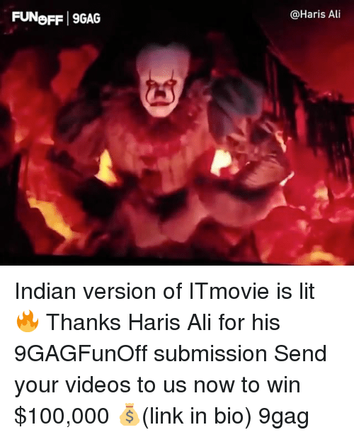 alie: FUNoFF 9GAG  @Haris Ai Indian version of ITmovie is lit 🔥 Thanks Haris Ali for his 9GAGFunOff submission Send your videos to us now to win $100,000 💰(link in bio) 9gag