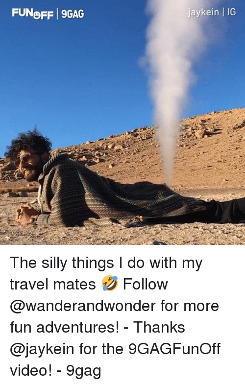 9gag, Memes, and Travel: FUNoFF 9GAG  jaykein | IG The silly things I do with my travel mates 🤣 Follow @wanderandwonder for more fun adventures! - Thanks @jaykein for the 9GAGFunOff video! - 9gag