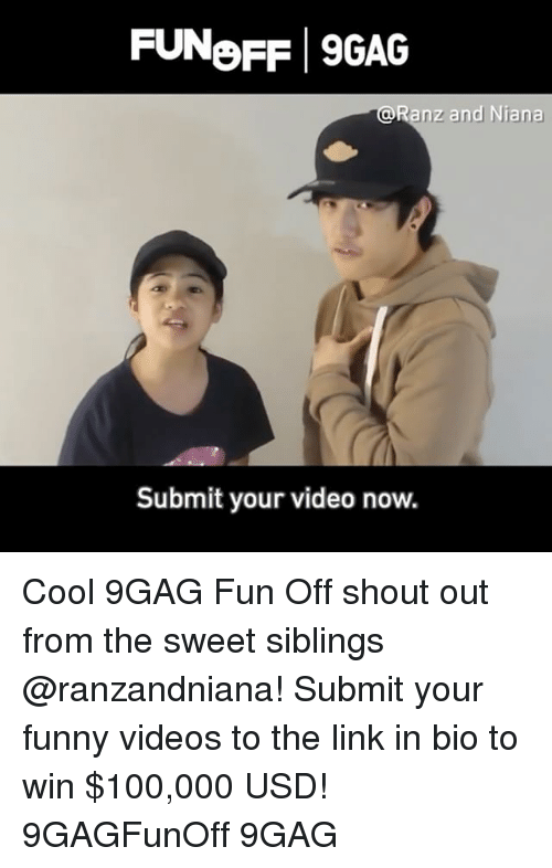 9gag, Anaconda, and Funny: FUNoFF 9GAG  @Ranz and Niana  Submit your video now. Cool 9GAG Fun Off shout out from the sweet siblings @ranzandniana! Submit your funny videos to the link in bio to win $100,000 USD! 9GAGFunOff 9GAG